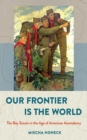 Image for Our Frontier Is the World : The Boy Scouts in the Age of American Ascendancy