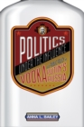 Image for Politics under the influence  : vodka and public policy in Putin's Russia