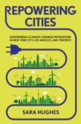 Image for Repowering cities: governing climate change mitigation in New York City, Los Angeles, and Toronto