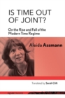 Image for Is Time out of Joint? : On the Rise and Fall of the Modern Time Regime