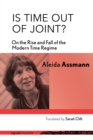 Image for Is Time Out of Joint?: On the Rise and Fall of the Modern Time Regime