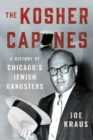 Image for The kosher Capones: a history of Chicago's Jewish gangsters