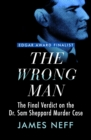 Image for The Wrong Man: The Final Verdict on the Dr. Sam Sheppard Murder Case