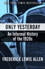 Image for Only Yesterday: An Informal History of the 1920s