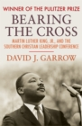 Image for Bearing the Cross: Martin Luther King, Jr., and the Southern Christian Leadership Conference