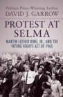 Image for Protest at Selma: Martin Luther King, Jr., and the Voting Rights Act of 1965