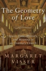 Image for The Geometry of Love: Space, Time, Mystery, and Meaning in an Ordinary Church