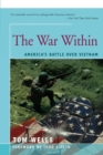 Image for The war within  : America's battle over Vietnam