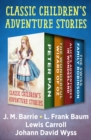 Image for Classic Children's Adventure Stories: Peter Pan, The Wonderful Wizard of Oz, Alice's Adventures in Wonderland, and The Swiss Family Robinson