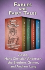 Image for Fables and fairy tales: Aesop's fables, Hans Christian Andersen's fairy tales, Grimm's fairy tales, and the blue fairy book