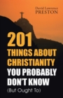 Image for 201 Things about Christianity You Probably Don't Know (But Ought To)