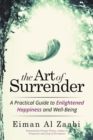 Image for The Art of Surrender : A Practical Guide to Enlightened Happiness and Well-Being