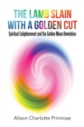 Image for The Lamb Slain with a Golden Cut : Spiritual Enlightenment and the Golden Mean Revelation