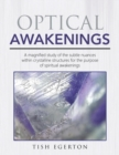 Image for Optical Awakenings : A Magnified Study of the Subtle Nuances Within Crystalline Structures for the Purpose of Spiritual Awakenings