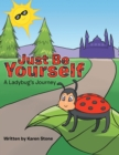 Image for Just Be Yourself : A Ladybug's Journey