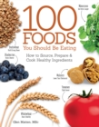 Image for 100 Foods You Should Be Eating : How to Source, Prepare & Cook Healthy Ingredients