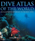 Image for Dive Atlas of the World : An Illustrated Reference to the Best Sites