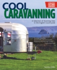 Image for Cool caravanning  : a selection of stunning sites in the English countryside