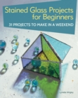 Image for Stained glass projects for beginners  : 20 projects to make in a weekend