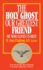 Image for The Holy Ghost, Our Greatest Friend: He Who Loves Us Best