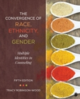Image for The convergence of race, ethnicity, and gender  : multiple identities in counseling