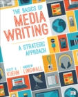 Image for The basics of media writing  : a strategic approach