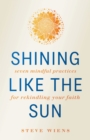 Image for Shining like the Sun: Seven Mindful Practices for Rekindling Your Faith