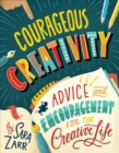 Image for Courageous Creativity : Advice and Encouragement for the Creative Life
