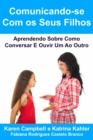 Image for Comunicando-se Com os Seus Filhos Aprendendo Sobre Como Conversar E Ouvir Um Ao Outro