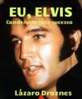 Image for Eu, Elvis. Condenado pelo sucesso.
