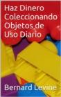 Image for Haz Dinero Coleccionando Objetos de Uso Diario