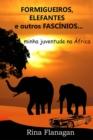 Image for Formigueiros, Elefantes e outros Fascinios... minha juventude na Africa