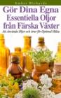 Image for Gor dina egna essentiella oljor fran farska vaxter - Att anvanda oljor och orter for optimal halsa
