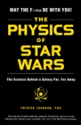 Image for The physics of Star Wars  : the science behind a galaxy far, far away