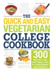 Image for The quick and easy vegetarian college cookbook  : 300 healthy, low-cost meals that fit your budget and schedule