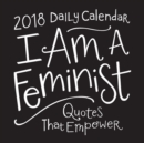 Image for I Am a Feminist 2018 Daily Calendar : Quotes That Empower