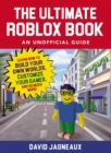 Image for The Ultimate Roblox Book: An Unofficial Guide : Learn How to Build Your Own Worlds, Customize Your Games, and So Much More!