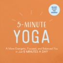 Image for 5-minute yoga  : a more energetic, focused, and balanced you in just 5 minutes a day
