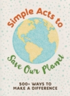 Image for Simple Acts to Save Our Planet : 500 Ways to Make a Difference