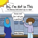 Image for Yes, I'm Hot in This : The Hilarious Truth about Life in a Hijab