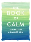 Image for The Book of Calm : 250 Ways to a Calmer You