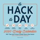Image for A Hack a Day 2020 Daily Calendar : 365 Tips and Tricks for a Happier, Healthier, More Productive Year