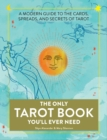 Image for The Only Tarot Book You'll Ever Need : A Modern Guide to the Cards, Spreads, and Secrets of Tarot