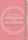 Image for My pocket meditations for self-compassion  : anytime exercises for self-acceptance, kindness, and peace