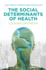 Image for The social determinants of health  : looking upstream