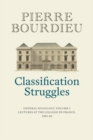 Image for Classification struggles  : lectures at the Colláege de France (1981-1982)