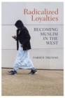 Image for Radicalized loyalties  : becoming muslim in the west