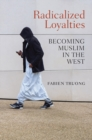 Image for Radicalized loyalties: becoming muslim in the west