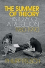 Image for The Summer of Theory: History of a Rebellion, 1960-1990