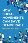Image for How social movements can save democracy  : democratic innovations from below